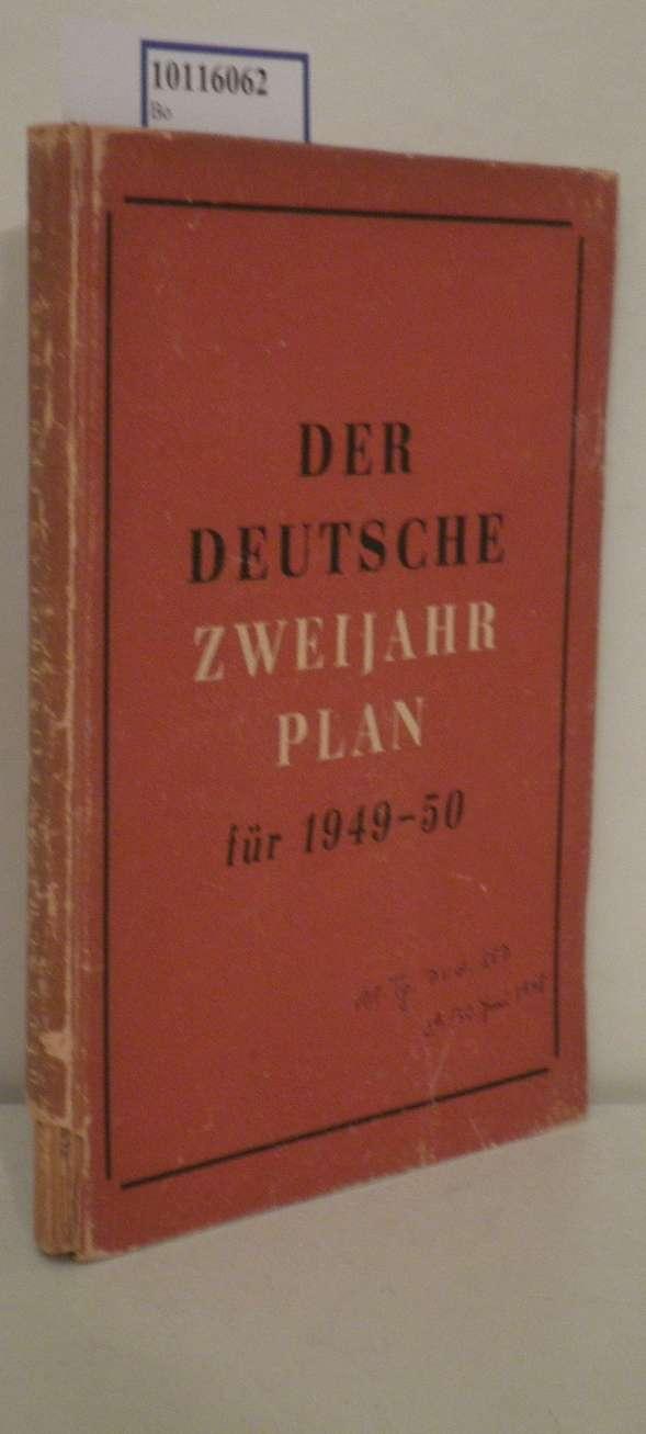 Der  deutsche Zweijahrplan für 1949 - 1950 Der Wirtschaftsplan für 1948 u.d. Zweijahrplan für 1949 - 1950 z. Wiederherstellg. u. Entwicklung d. Friedenswirtschaft in d. sowjet. Besatzungszone Deutschlands