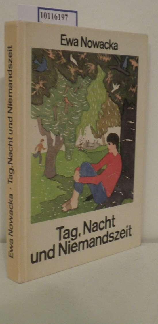 Tag, Nacht und Niemandszeit Ewa Nowacka. Aus d. Poln. übertr. von Roswitha Matwin-Buschmann