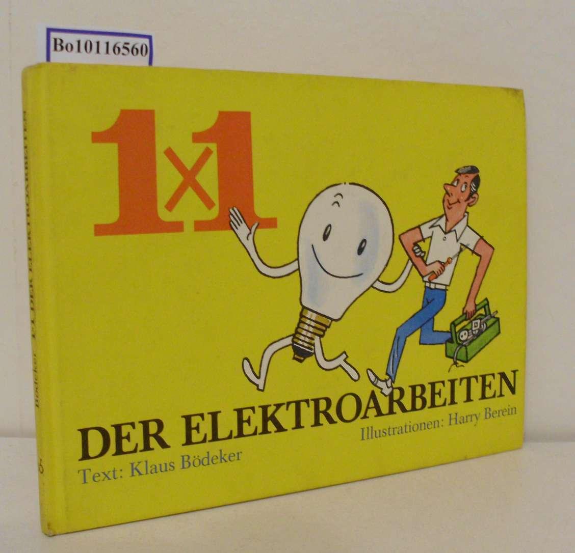 1x1[Einmaleins] der Elektroarbeiten Klaus Bödeker. Mit Zeichn. von Harri Berein