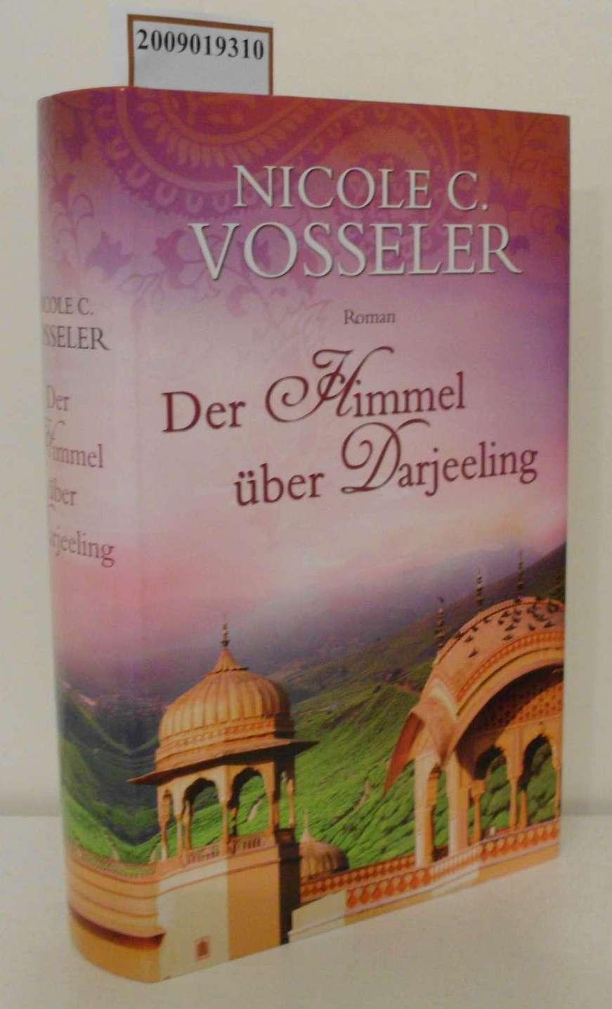 Der  Himmel über Darjeeling Roman / Nicole C. Vosseler