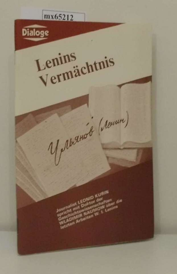 Lenins Vermächtnis Leonid Kurin  Wladimir Naumow. [Dt. von Anatoli Jakaitis  Vera Lebedewa]