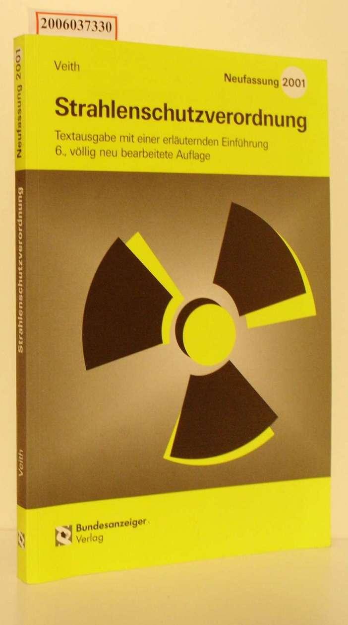 Strahlenschutzverordnung - Neufassung 2001 Textausgabe mit einer erläuternden Einführung