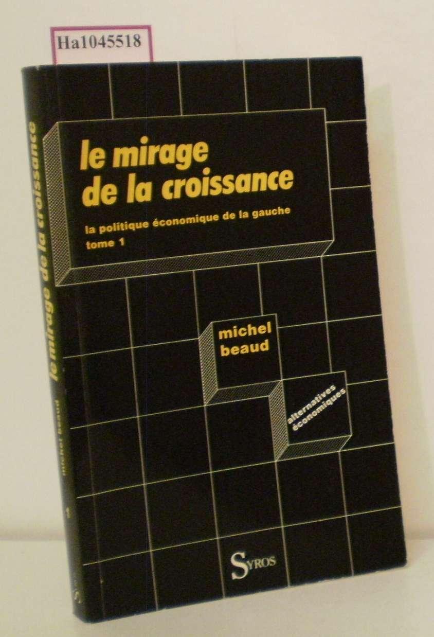Le mirage de la croissance. Tome I: La politique economique de la gauche( mai 1981- decembre 1982) .