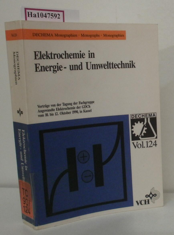 Elektrochemie in Energie- und Umwelttechnik. Vorträge von der Tagung der Fachgruppe Angewandte Elektrochemie der GDCh vom 10. bis 12. Oktober 1990 in Kassel. (=Dechema Monographien 124).