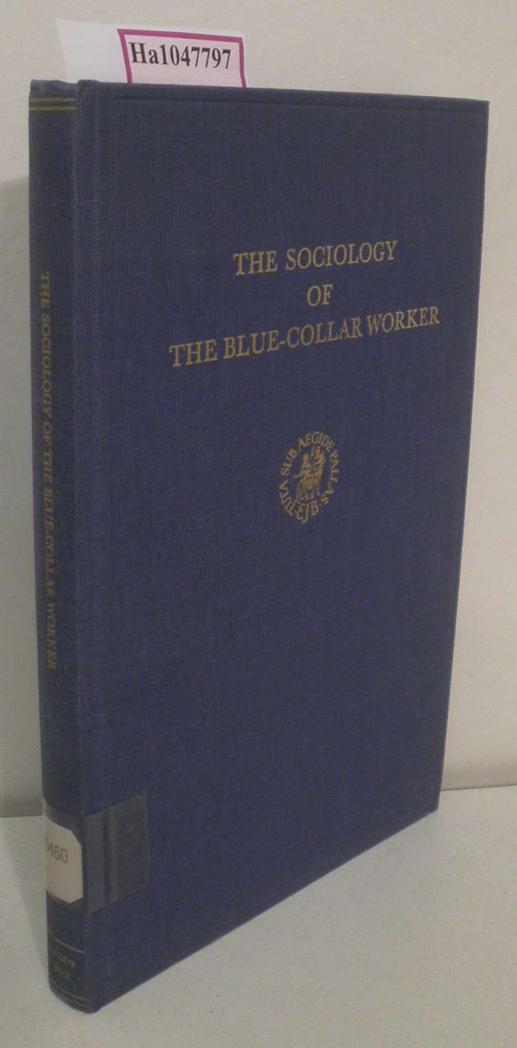 The Sociology of the Blue-Collar Worker. (=International studies in sociology and social anthropology, vol.9).