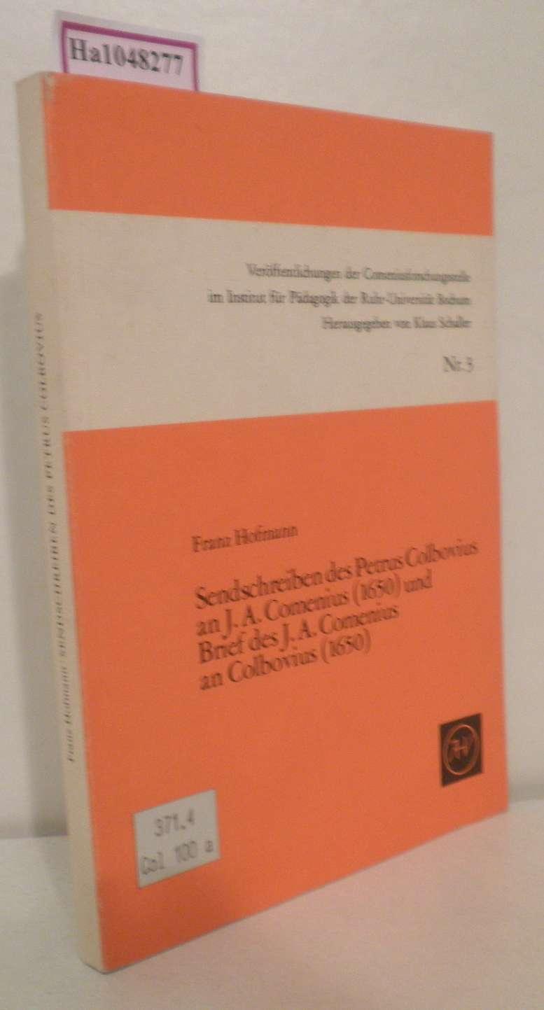 Hofmann,  Franz: Sendschreiben des Petrus Colbovius an J. A. Comenius (1650) und Brief des J. A. Comenius an Colbovius (1650). Eine pädagogische Korrespondenz aus dem 17. Jahrhundert. (=Veröffentlichungen der Comeniusforschungsstelle, Ruhr-Universität Bochum, Nr. 3).