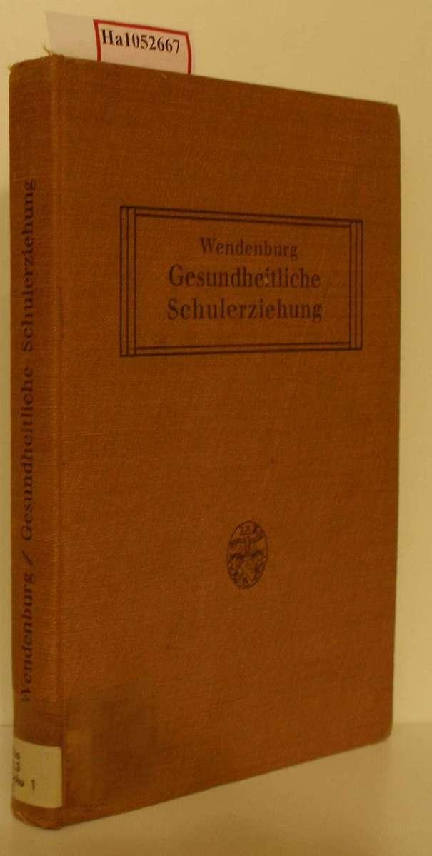 Wendenburg,  Fr.: Gesundheitliche Schulerziehung. Eine Vortragsreihe zur Durchführung des Erlasses des Preußischen Ministers für Wissenschaft, Kunst und Volksbildung vom 10. Februar 1926.