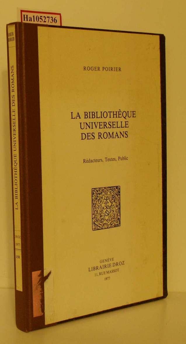 La bibliotheque universelle des romans. Redacteurs, Textex, Public. (=Histoire des idees et critique litteraire, vol. 158).