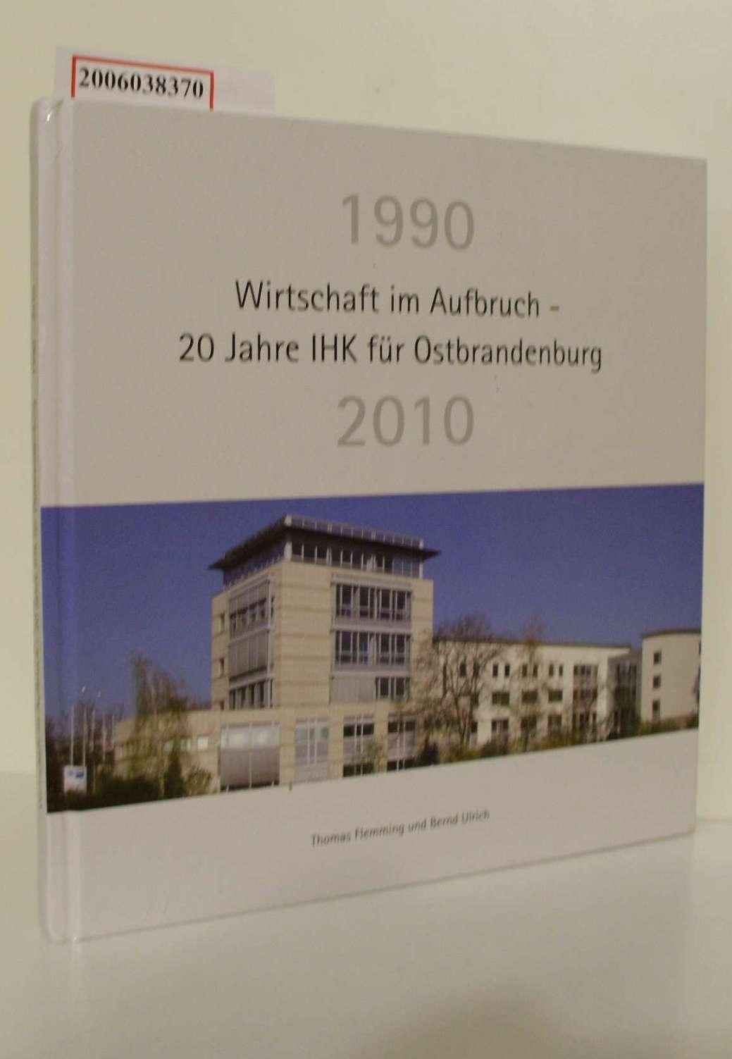 Thomas Flemming und Bernd Ulrich : Wirtschaft im Aufbruch - 20 Jahre IHK für Ostbrandenburg