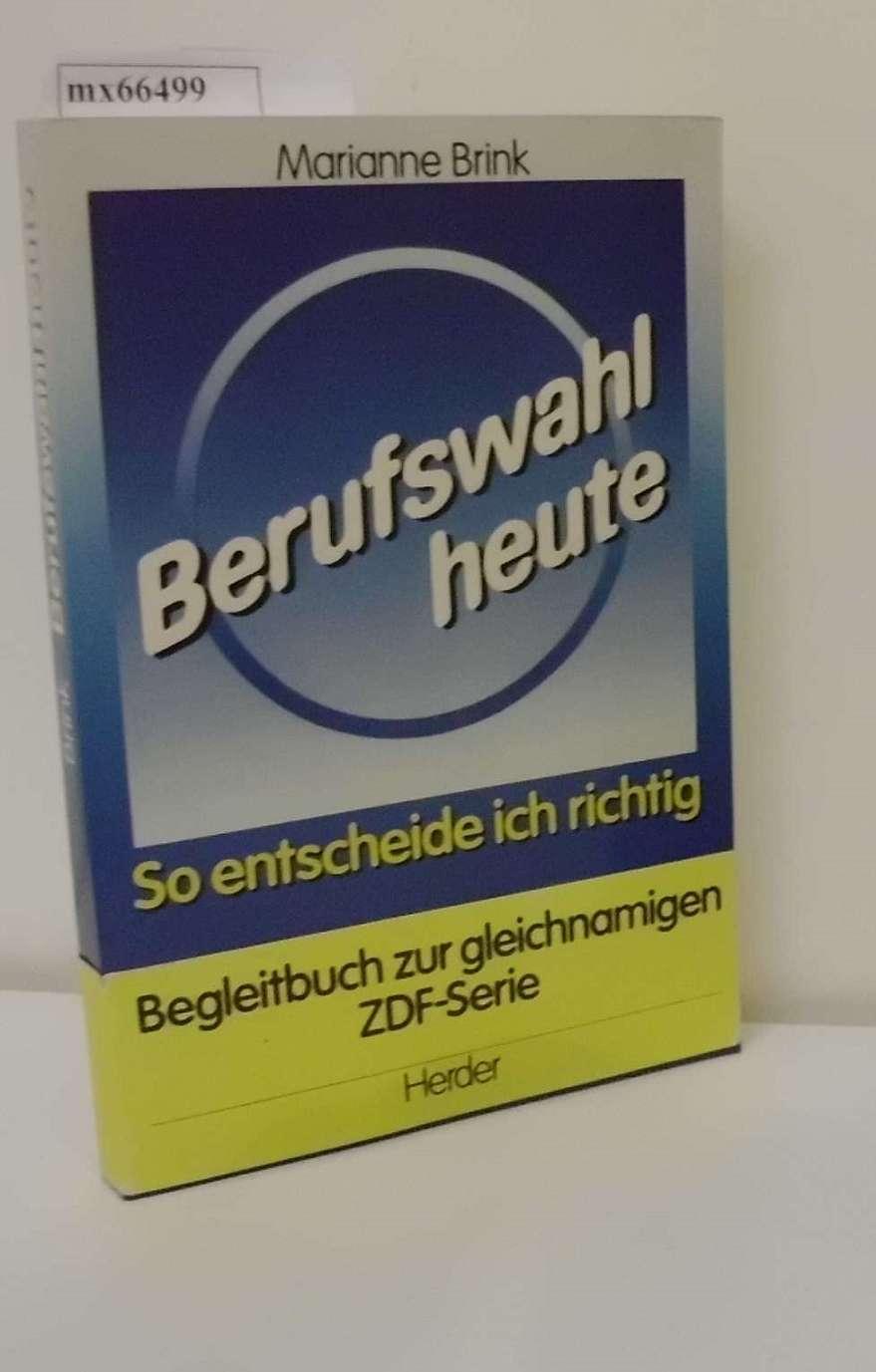 Brink, Marianne [Hrsg.]   Alt, Christel [Mitverf.]: Berufswahl heute so entscheide ich richtig / hrsg. von Marianne Brink. Mit Beitr. von Christel Alt ...