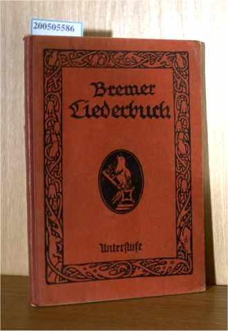 Bremer Liederbuch - Unterstufe - Hrsg. von Mitgliedern des bremischen Lehrervereins (Abteilung für Schulgesang)