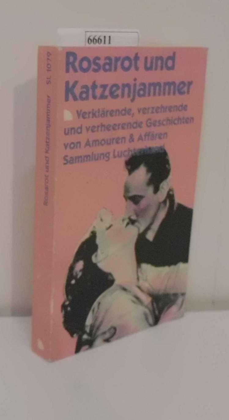 Rosarot und Katzenjammer verklärende, verzehrende und verheerende Geschichten von Amouren & Affären / [ausgew. und zsgest. von Ingrid Gründer]