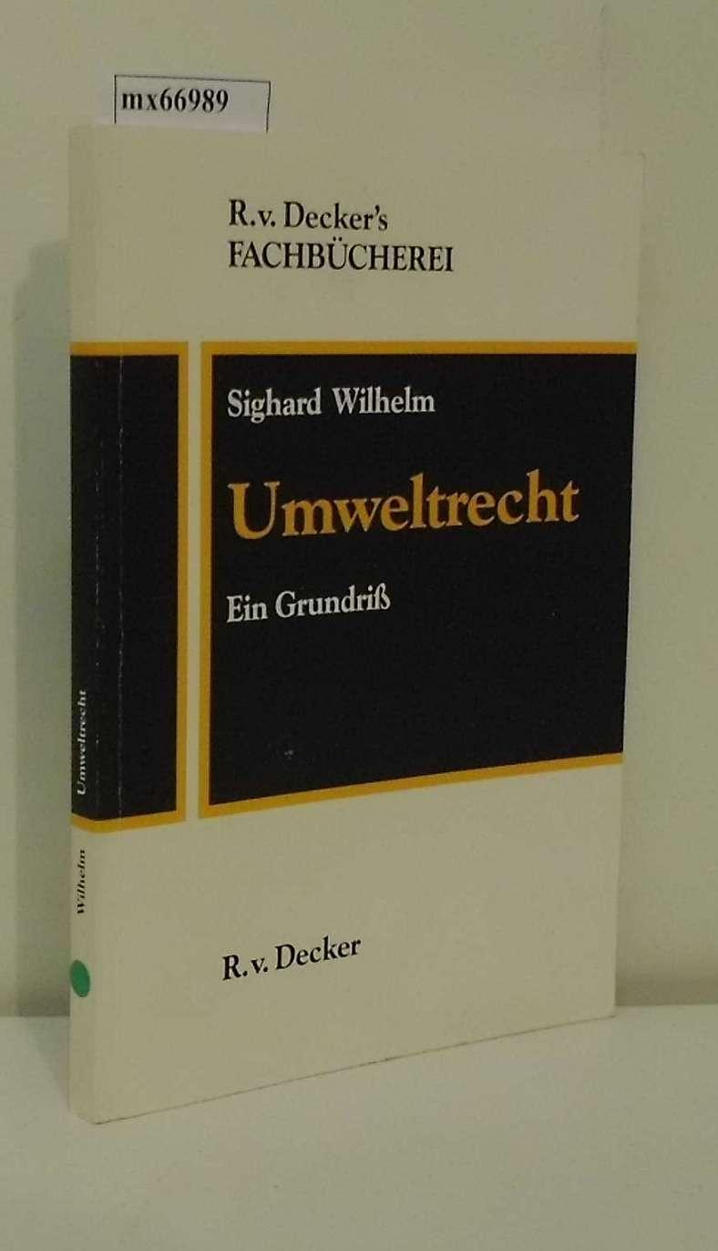 Umweltrecht ein Grundriss / von Sighard Wilhelm