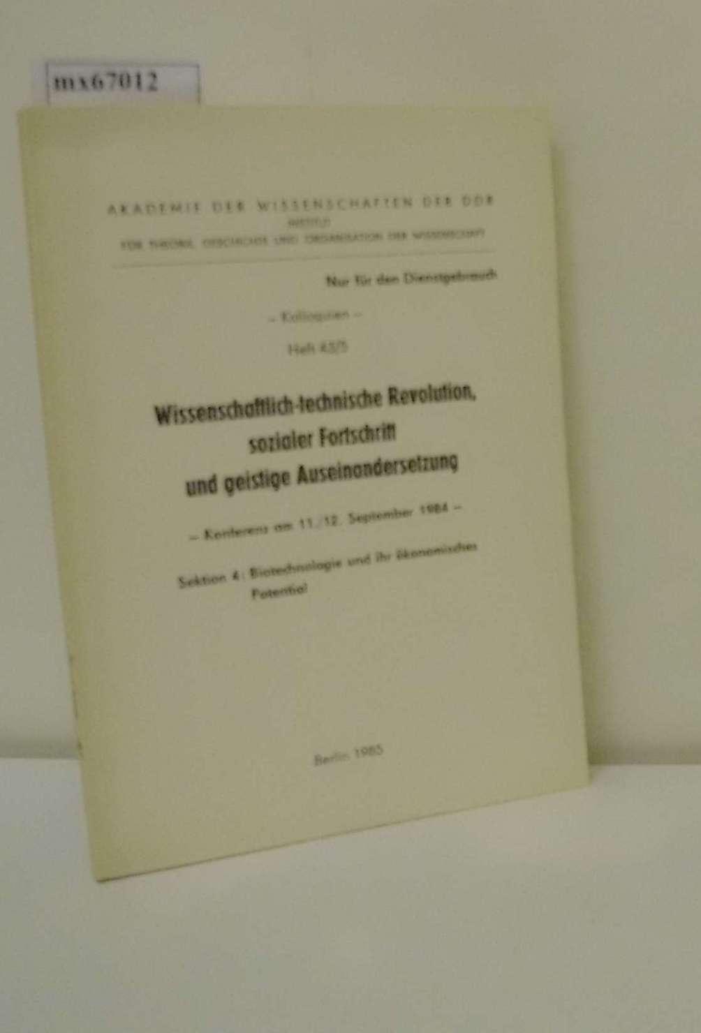 Wissenschaftlich-technische Revolution, sozialer Fortschritt und geistige Auseinandersetzung Konferenz am 11./12. Sept. 1984 / Sektion 4: Biotechnologie und ihr ökonomisches Potential