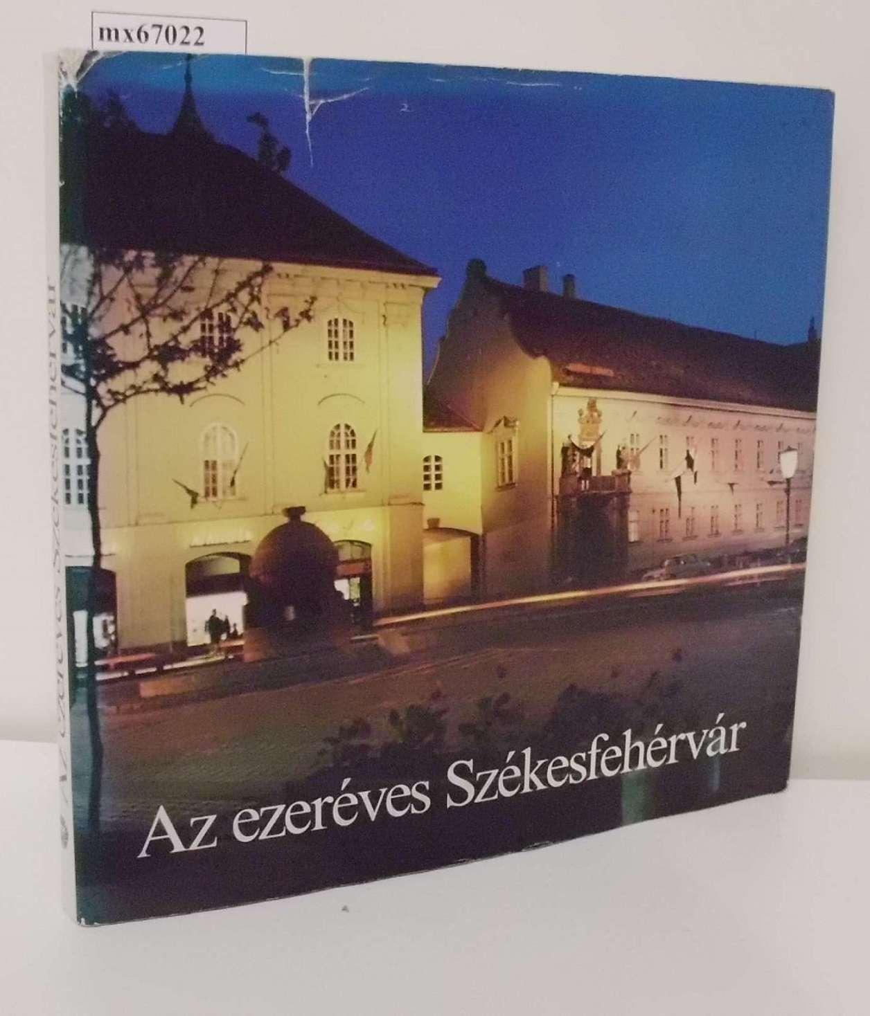 Az ezerèves Szèkesfehèrvàr Die tausendjährige Stadt Szèkesfehèrvàr