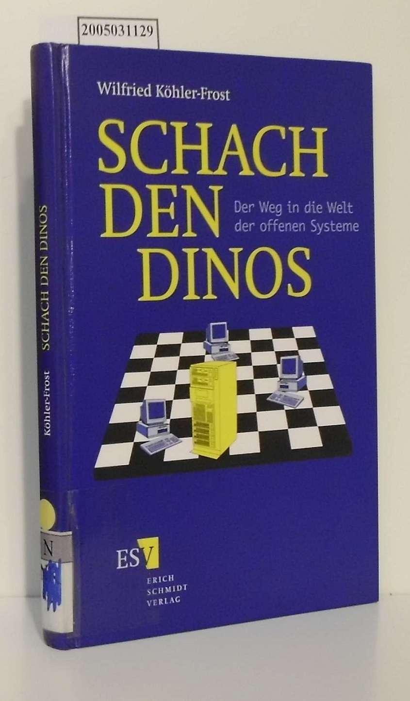 Schach den Dinos der Weg in die Welt der offenen Systeme / von Wilfried Köhler-Frost