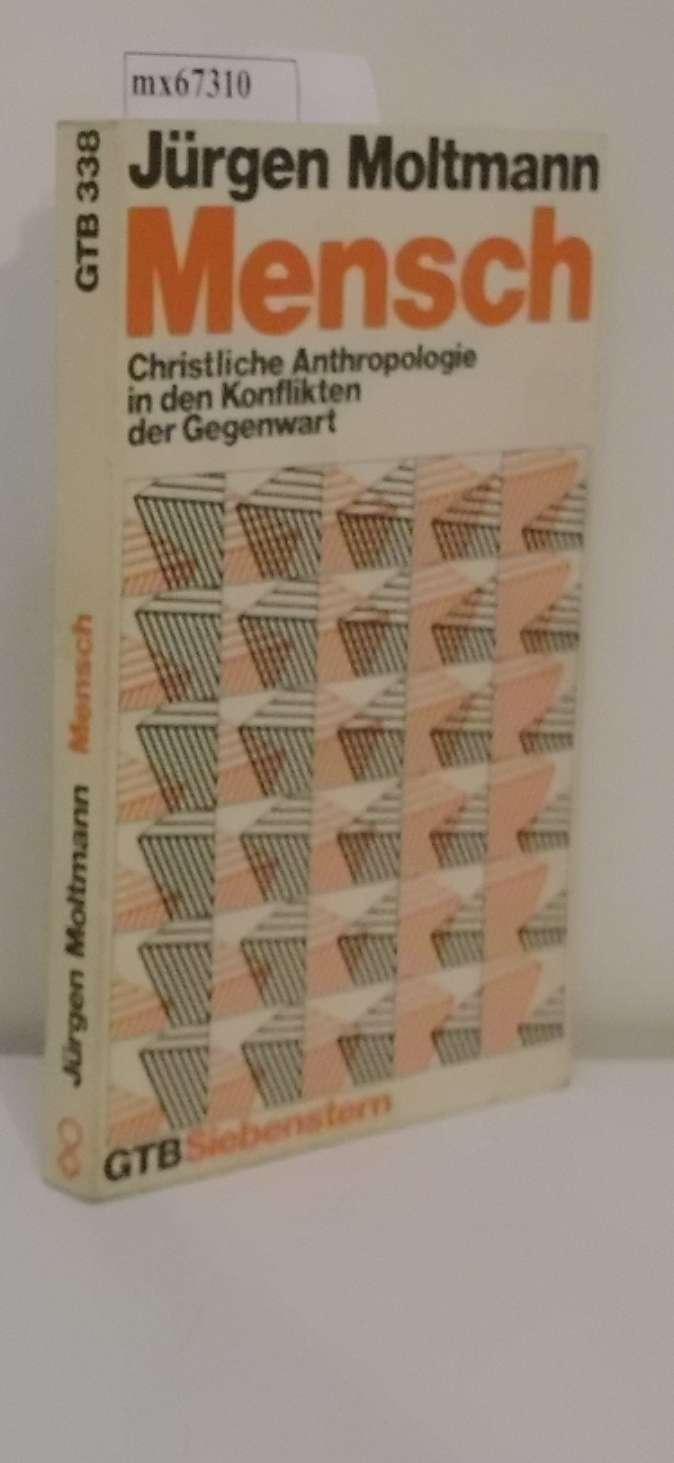 Mensch christl. Anthropologie in d. Konflikten d. Gegenwart / Jürgen Moltmann