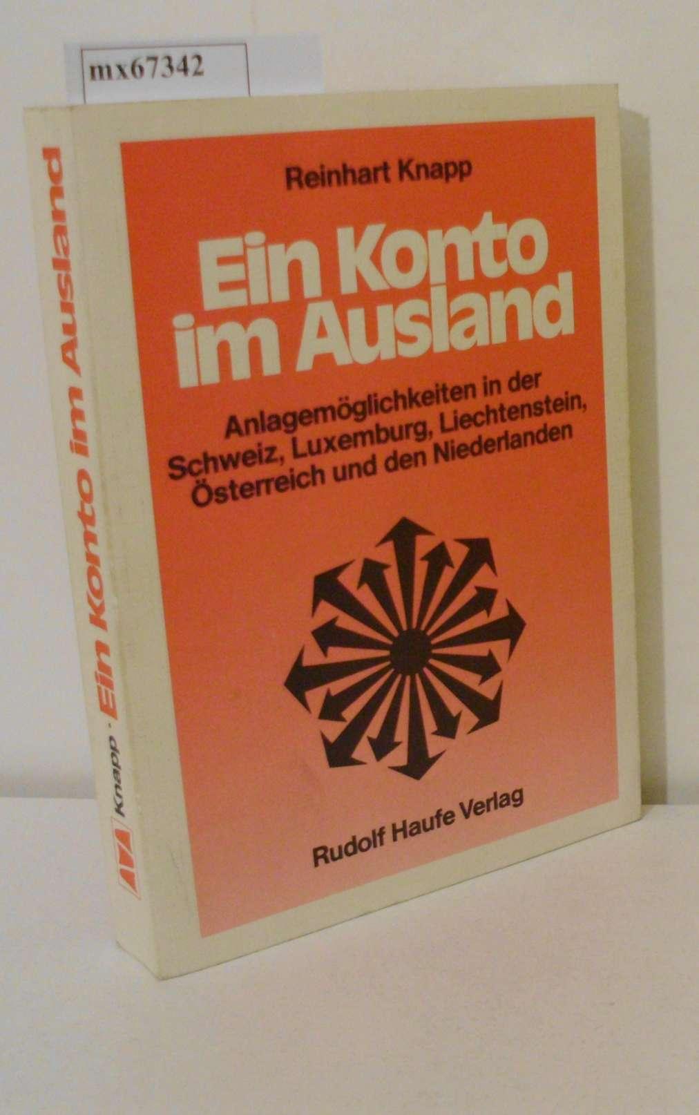Knapp,  Reinhart: Ein  Konto im Ausland Anlagemöglichkeiten in d. Schweiz, Luxemburg, Liechtenstein, Österreich u.d. Niederlanden / von Reinhart Knapp