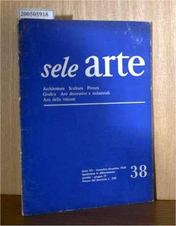 sele arte - Archtettura, Sculptura, Pittura, Grafica, Arti decorative e industriali, Arti della visione Anno VII Nummero 38