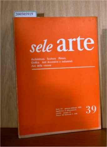 sele arte - Archtettura, Sculptura, Pittura, Grafica, Arti decorative e industriali, Arti della visione Anno VII Nummero 39