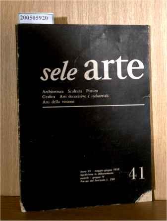 sele arte - Archtettura, Sculptura, Pittura, Grafica, Arti decorative e industriali, Arti della visione Anno VII Nummero 41