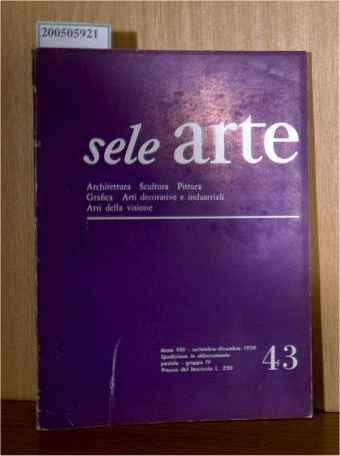 sele arte - Archtettura, Sculptura, Pittura, Grafica, Arti decorative e industriali, Arti della visione Anno VIII Nummero 43