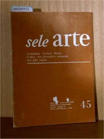 sele arte - Archtettura, Sculptura, Pittura, Grafica, Arti decorative e industriali, Arti della visione Anno VIII Nummero 45