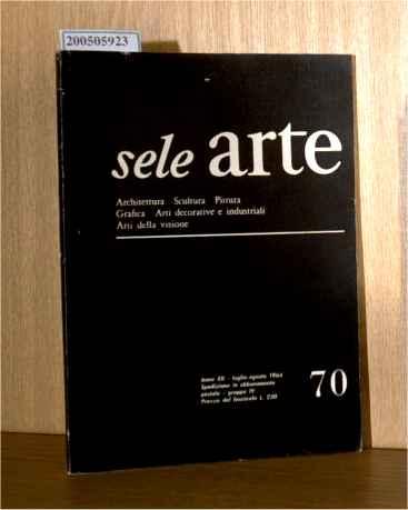 sele arte - Archtettura, Sculptura, Pittura, Grafica, Arti decorative e industriali, Arti della visione Anno XII Nummero 70