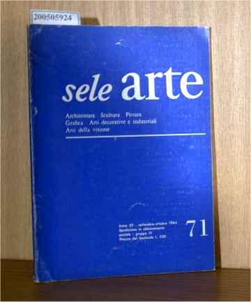 sele arte - Archtettura, Sculptura, Pittura, Grafica, Arti decorative e industriali, Arti della visione Anno XII Nummero 71