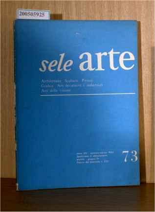 sele arte - Archtettura, Sculptura, Pittura, Grafica, Arti decorative e industriali, Arti della visione Anno XIII Nummero 73