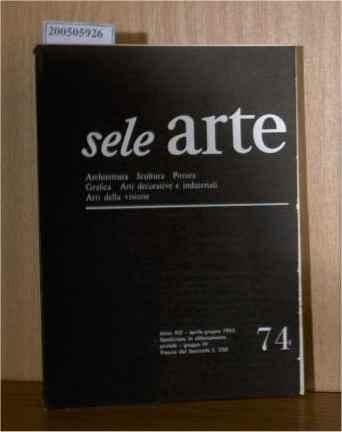 sele arte - Archtettura, Sculptura, Pittura, Grafica, Arti decorative e industriali, Arti della visione Anno XIII Nummero 74