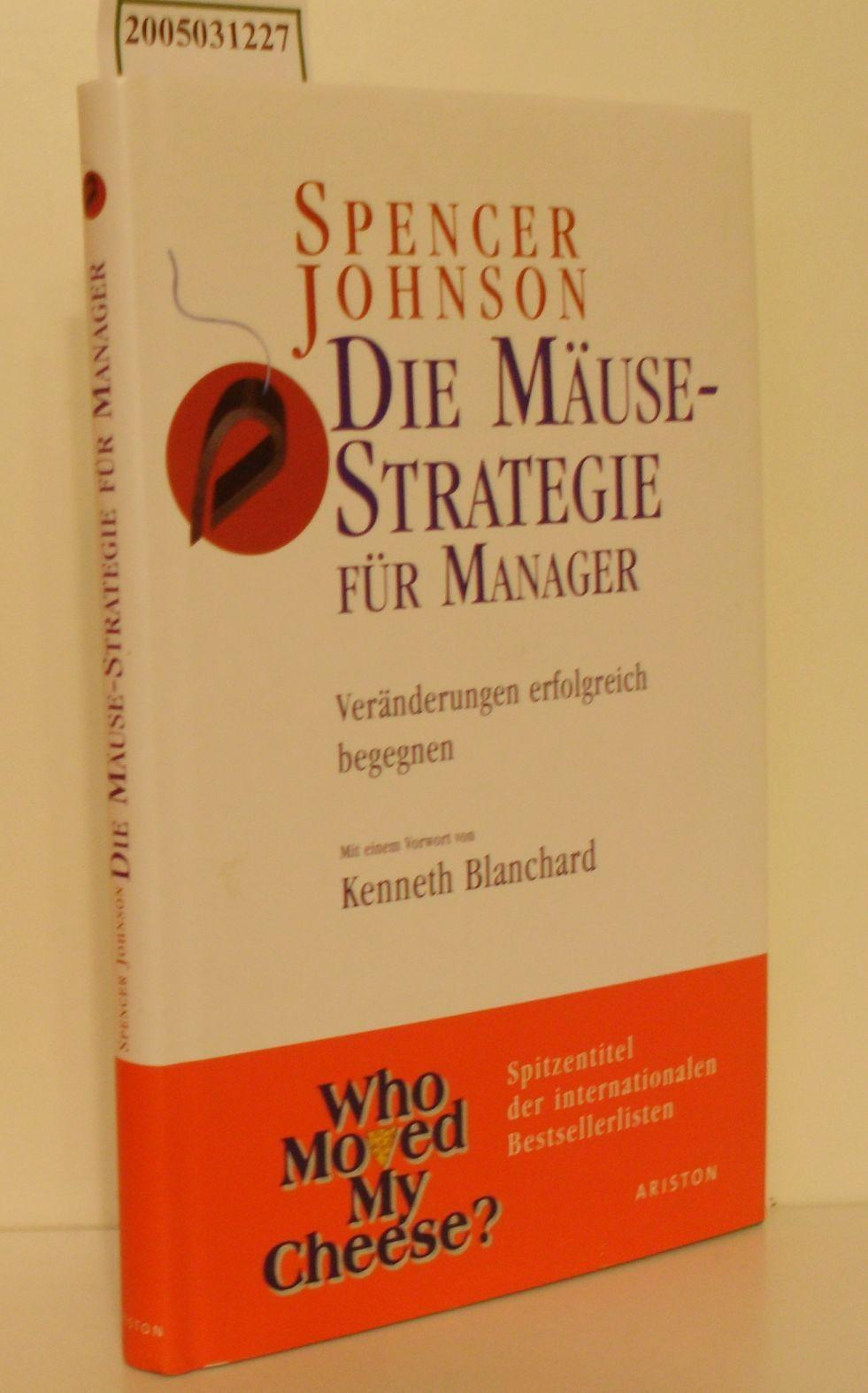 Johnson,  Spencer: Die  Mäuse-Strategie für Manager Veränderungen erfolgreich begegnen / Spencer Johnson. Mit einem Vorw. von Kenneth Blanchard. Aus dem Amerikan. von Gaby Turner