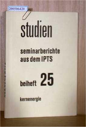 Studien 25 - Seminarberichte aus dem IPTS, Kernenergie