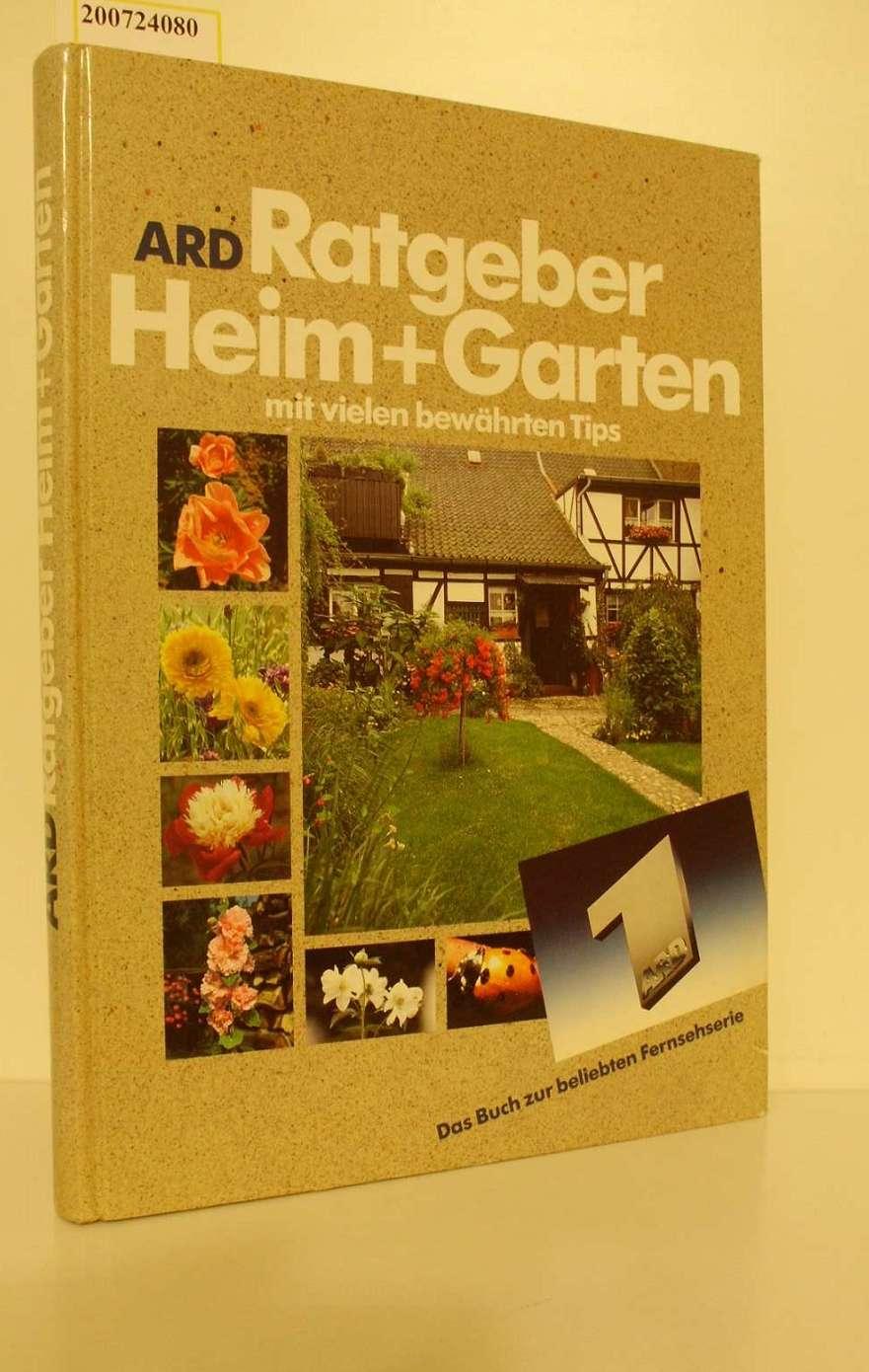 Ratgeber Heim + Garten : das Buch zur beliebten Fernsehserie ; ARD / Hrsg.: H. Diether Ebeler im Auftr. d. WDR. Text: Gabriele Vocke. [Fotos: Hansjosef Peters-Jochum]