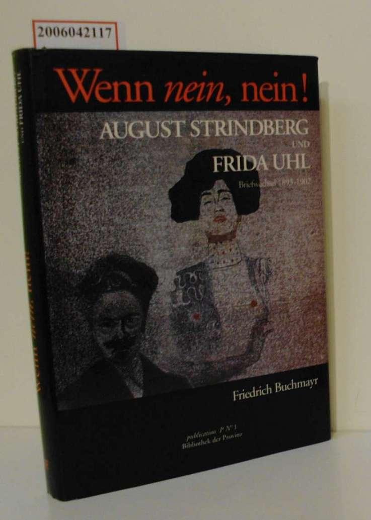 Wenn nein, nein! : August Strindberg und Frida Uhl, Briefwechsel 1893 - 1902 / ausgew., übers. und hrsg. von Friedrich Buchmayr
