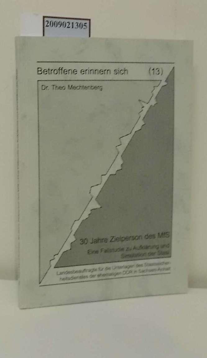Mechtenberg, Theo: 30 Jahre Zielperson des MfS : eine Fallstudie zu Aufklärung und Simulation der Stasi / Theo Mechtenberg. Landesbeauftragte für die Unterlagen des Staatssicherheitsdienstes der Ehemaligen DDR in Sachsen-Anhalt / Betroffene erinnern sich ; Teil 13