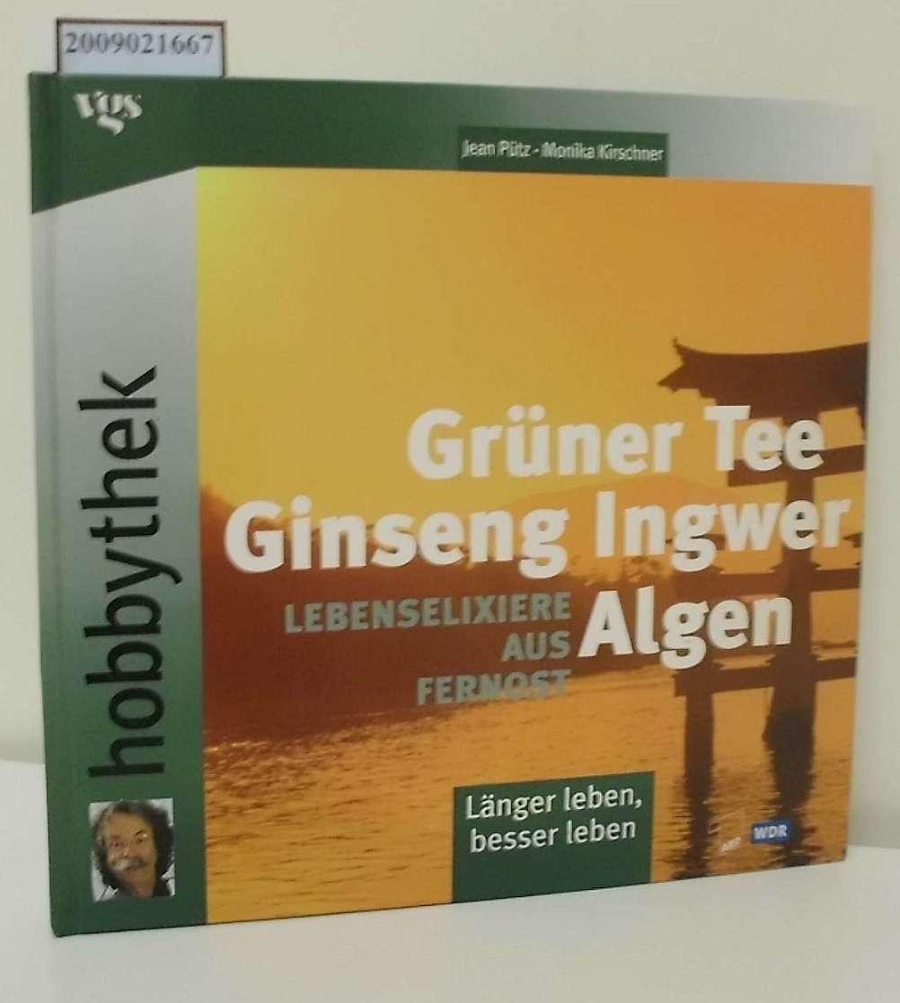 Grüner Tee, Shiitake, Ingwer, Algen, Ginseng : Lebenselixiere aus Fernost / Jean Pütz ; Monika Kirschner / Hobbythek 1. Aufl.
