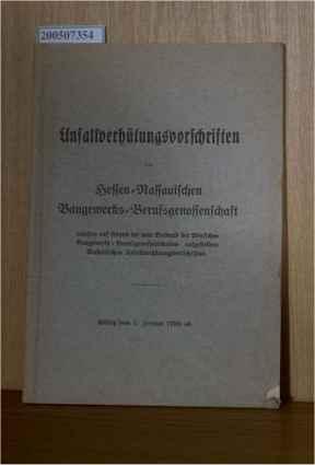 Unfallverhütungsvorschriften der Hessen-Nassauischen Baugewerks-Berufsgenossenschaft, erlassen auf Grund der vom Verband der Deutschen Baugewerks-Berufsgenossenschaften aufgestellten Einheitlichen Unfallverhütungsvorschriften.