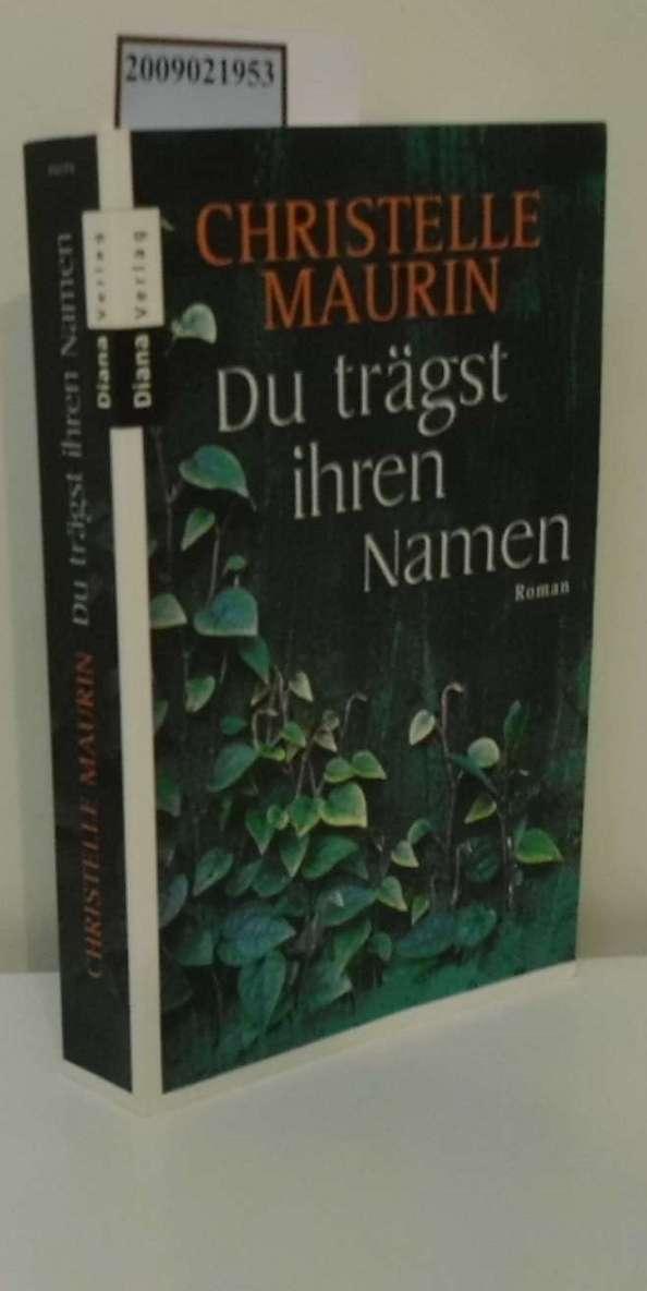 Du trägst ihren Namen : Roman / Christelle Maurin. Aus dem Franz. von Brigitte Lindecke Dt. Erstausg.