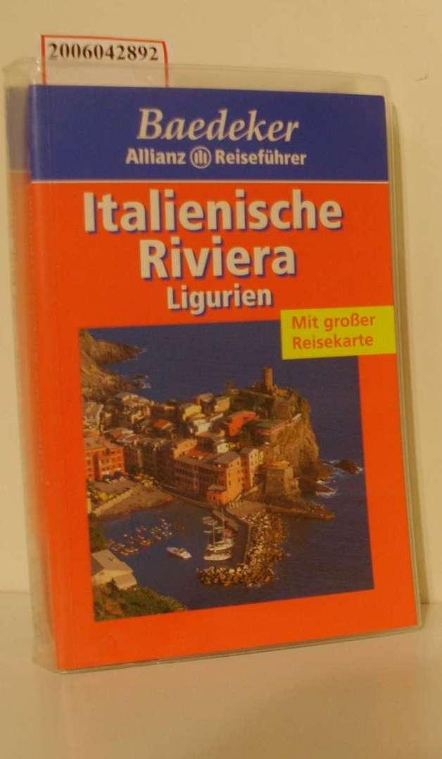 Italienische Riviera : Ligurien / [Text: Bernhard Abend. Mit Beitr. von Eva-Maria Blattner ...] / Baedeker-Allianz-Reiseführer 5. Aufl., völlig überarb. und neu gestaltet