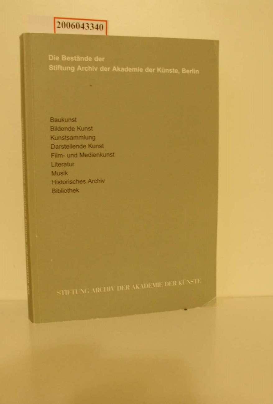 Die Bestände der Stiftung Archiv der Akademie der Künste, Berlin : Baukunst, bildende Kunst, Kunstsammlung, darstellende Kunst, Film- und Medienkunst, Literatur, Musik, historisches Archiv, Bibliothek / [Red. Helga Neumann ...]