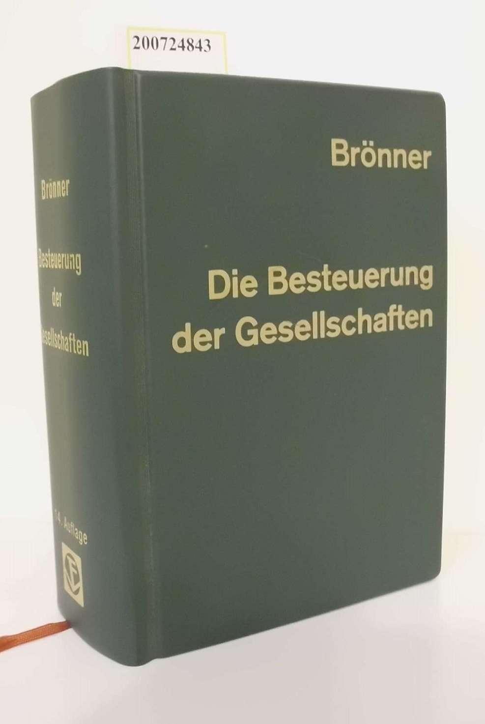 Die Besteuerung der Gesellschaften, des Gesellschafterwechsels und der Umwandlungen / von Herbert Brönner. Neu bearb. von H. P. Bareis ... 14., erw. Aufl.