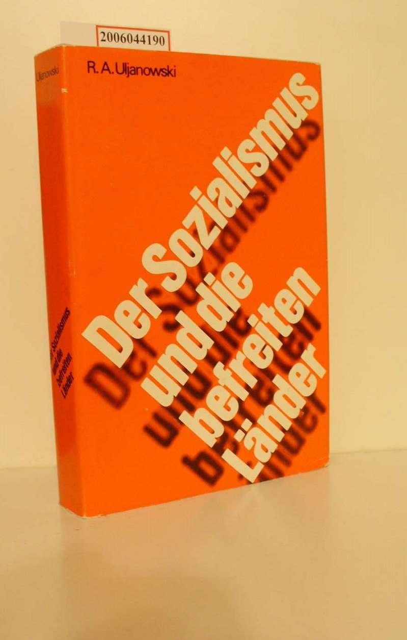Der Sozialismus und die befreiten Länder / R. A. Uljanowski. [Aus d. Russ. übers. von e. Übersetzerkollektiv]
