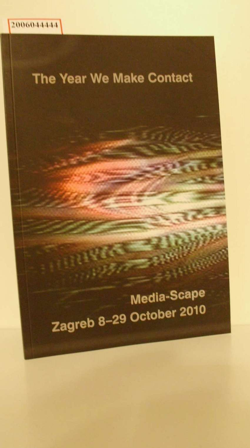 The Year We Make Contact / Media-Scape Zagreb 8 - 29 October 2010