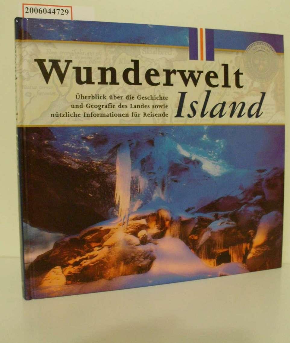 Wunderwelt Island / Überblick über die Geschichte und Geografie des Landes sowie nützliche Informationen für Reisende