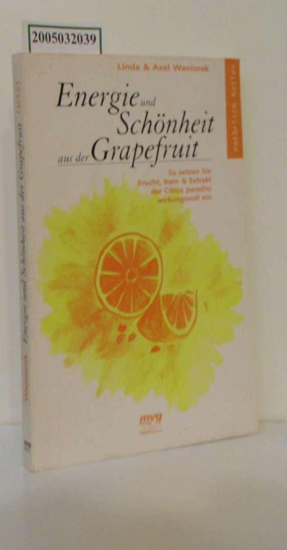 Energie und Schönheit aus der Grapefruit : so setzen Sie Frucht, Kern & Extrakt der Citrus paradisi wirkungsvoll ein / Linda & Axel Waniorek / MVG-Paperbacks ; 8585 : Natürlich heilen