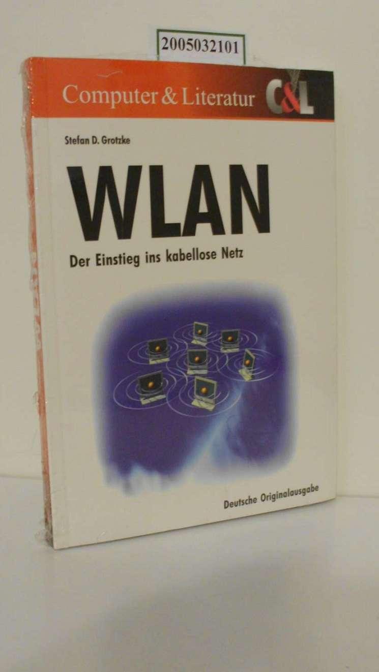 WLAN : [der Einstieg ins kabellose Netz] / Stefan Grotzke / Computer & Literatur Dt. Orig.-Ausg., 1. Aufl.