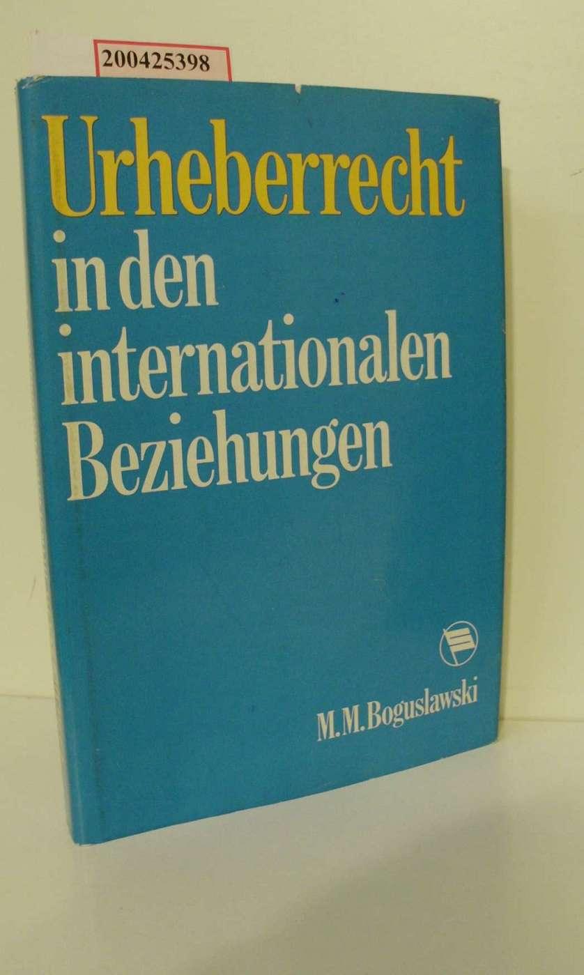 Urheberrecht in den internationalen Beziehungen / Mark Moissejewitsch Boguslawski. [Übers.: Alfred Reissner] 1. Aufl.
