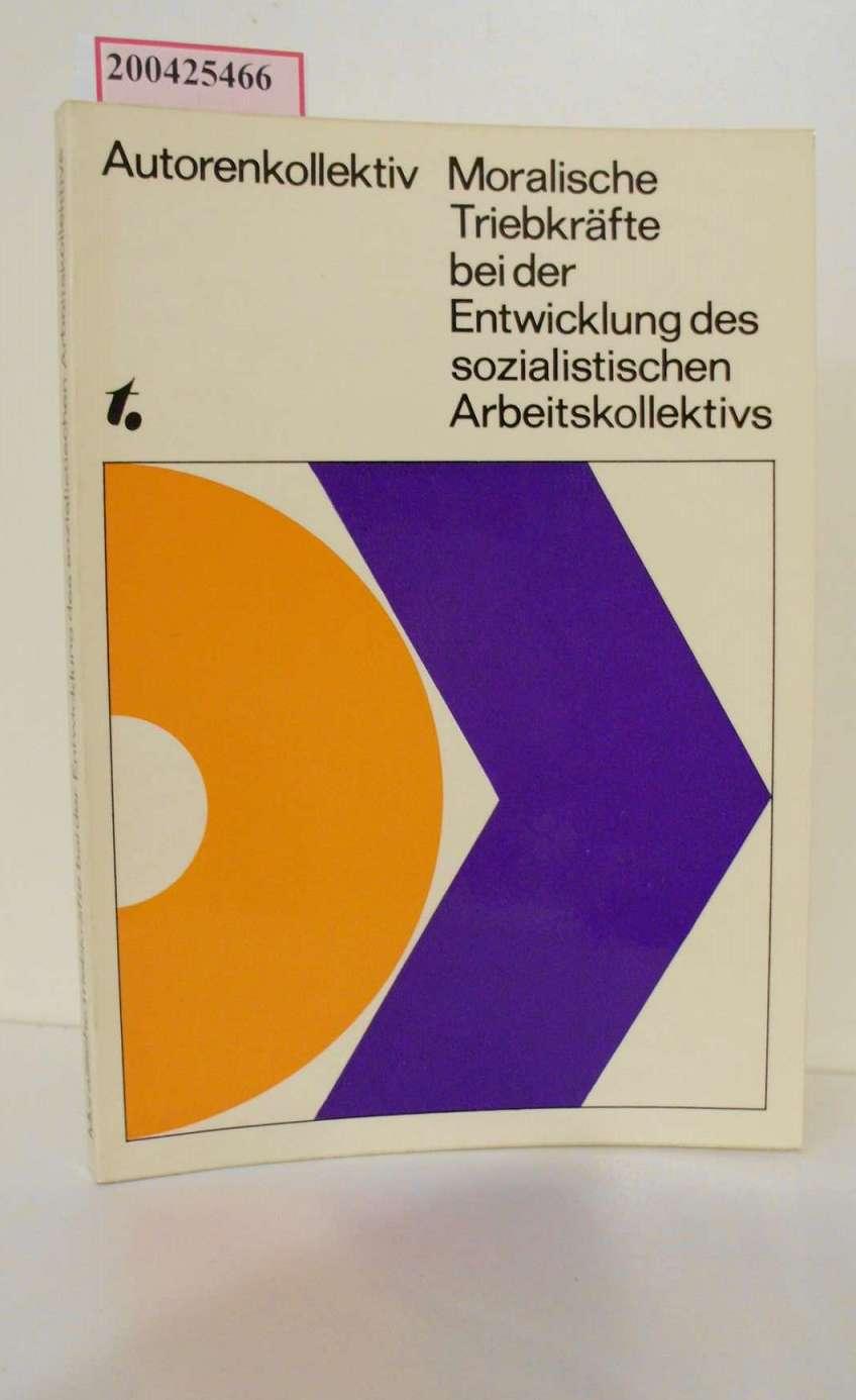 Miller, Reinhold: Moralische Triebkräfte bei der Entwicklung des sozialistischen Arbeitskollektivs 1. - 10. Tsd.