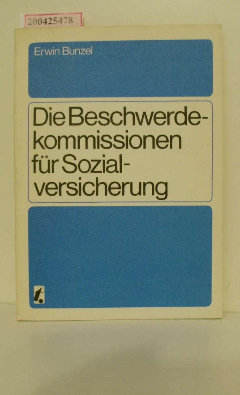 Die Beschwerdekommissionen für Sozialversicherung des Freien Deutschen Gewerkschaftsbundes / Erwin Bunzel 2., neugefasste Aufl., 11. - 20. Tsd.